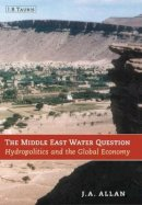 Allan, Tony - The Middle East Water Question: Hydropolitics and the Global Economy - 9781860648137 - V9781860648137