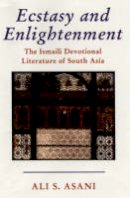 Ali S. Asani - Ecstasy and Enlightenment: The Ismaili Devotional Literature of South Asia - 9781860648281 - V9781860648281