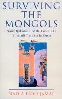 Jamal, Nadia Eboo - Surviving the Mongols (Ismaili Heritage Series) - 9781860648762 - V9781860648762
