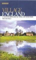 Wild, Trevor - Village England: A Social History of the Countryside (International Library of Historical Studies) - 9781860649394 - V9781860649394