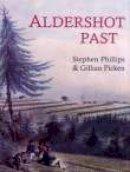 Phillips, Stephen; Picken, Gillian - Aldershot Past - 9781860771446 - V9781860771446