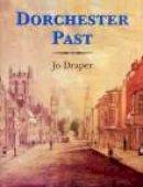 Draper, Jo - Dorchester Past - 9781860771750 - V9781860771750