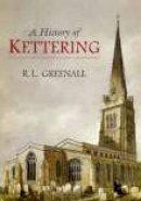 Greenall, R.L. - History of Kettering - 9781860772542 - V9781860772542