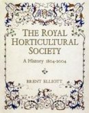 Elliott, Brent - The Royal Horticultural Society: a History 1804-2004 - 9781860772726 - V9781860772726