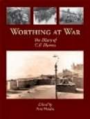 Paul Holden ed. - Worthing at War: The Diary of C. F. Harriss - 9781860776182 - V9781860776182