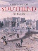 Yearsley, Ian - Southend: A History - 9781860776458 - V9781860776458