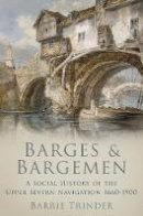 Trinder, Barrie - Barges and Bargemen: A Social History of the Upper Severn Navigation 1600-1900 - 9781860777042 - V9781860777042