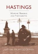 Goodwin, Nathan Dylan - Hastings: Wartime Memories and Photographs - 9781860777165 - V9781860777165