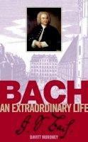 Moroney, Davitt - Bach: An Extraordinary Life (Extraordinary Life (Abrsm)) - 9781860961908 - V9781860961908
