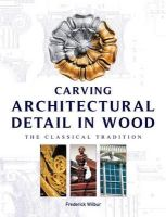 Wilbur, Frederick - Carving Architectural Detail in Wood - 9781861081582 - V9781861081582