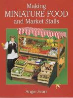 Scarr, Angie - Making Miniature Food and Market Stalls - 9781861082152 - V9781861082152