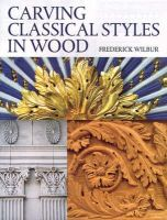 Wilbur, Frederick - Carving Classical Styles in Wood - 9781861083630 - V9781861083630