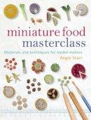 Angie Scarr - Miniature Food Masterclass - 9781861085252 - V9781861085252