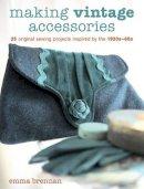 Brennan, Emma - Making Vintage Accessories - 9781861086372 - V9781861086372