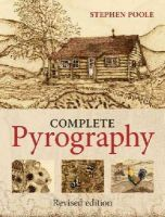 Poole, Stephen - Complete Pyrography, The: Revised Edition - 9781861087102 - V9781861087102