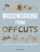 Jones, Derek - Woodworking from Offcuts: 20 Projects to Create from the Scrap Pile - 9781861088833 - V9781861088833