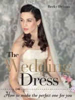 Drinan, Becky - The wedding dress: How to make the perfect one for you - 9781861089106 - V9781861089106