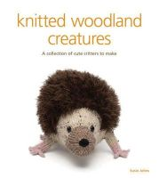 Johns, Susie - Knitted Woodland Creatures: A Collection of Cute Critters to Make - 9781861089175 - V9781861089175