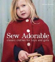 Mooncie, Vanessa - Sew Adorable: Classic Clothes for Boys and Girls - 9781861089311 - V9781861089311