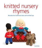 Keen, Sarah - Knitted Nursery Rhymes: Recreate the traditional tales with toys - 9781861089410 - V9781861089410