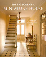Frisconi, Christine-Lea - Big Book of a Miniature House, The: Create and decorate a house room by room - 9781861089540 - V9781861089540