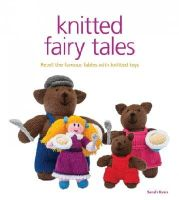 Keen, Sarah - Knitted Fairy Tales: Retell the Famous Fables with Kntted Toys - 9781861089694 - V9781861089694