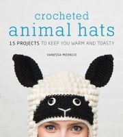 Mooncie, Vanessa - Crocheted Animal Hats: 15 Projects to Keep You Warm and Toasty - 9781861089748 - V9781861089748
