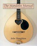 Troughton, John - The Mandolin Manual: The Art, Craft and Science of the Mandolin and Mandola - 9781861264961 - V9781861264961