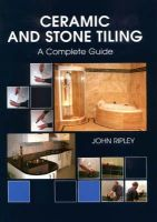 Ripley, John - Ceramic and Stone Tiling: A Complete Guide - 9781861267771 - V9781861267771