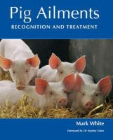 White, Mark - Pig Ailments:  Recognition and Treatment - 9781861267870 - V9781861267870