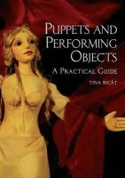 Bicat, Tina - Puppets and Performing Objects: A Practical Guide - 9781861269607 - V9781861269607