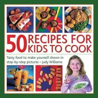 Williams, Judy - 50 Recipes for Kids to Cook: Tasty Food To Make Yourself Shown In Step-By-Step Pictures - 9781861472199 - V9781861472199