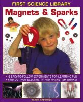 Madgwick, Wendy - First Science Library: Magnets & Sparks - 9781861473523 - V9781861473523