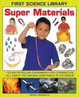 Madgwick, Wendy - First Science Library: Super Materials: 13 Easy-to-follow Experimemnts for Learning Fun. All About the Amazing Substances in the World! - 9781861473547 - V9781861473547