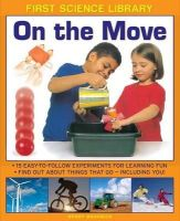 Madgwick, Wendy - First Science Library: On The Move: Why Is Ice Slippery? What Are Gears? 15 Easy-To-Follow Experiments Teach 5 To 7 Year-Olds All About Things That Go - Including You! - 9781861473561 - V9781861473561