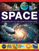 Graham, Ian, Jones, Geriant H., M.D. - Exploring Science: Space An Amazing Fact File and Hands-On Project Book: With 19 Easy-To-Do Experiments And 300 Exciting Pictures - 9781861473868 - V9781861473868