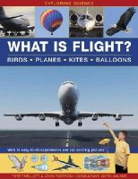 Mellett, Peter, Rostron, John - Exploring Science: What is Flight?: Birds, Planes, Kites, Balloons; with 18 Easy-To-Do Experiments and 240 Exciting Pictures - 9781861474018 - V9781861474018