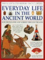 John Haywood - The Illustrated History Encyclopedia: Everyday Life in the Ancient World: How people lived and worked through the ages - 9781861474575 - V9781861474575
