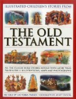Victoria Parker - Illustrated Children's Stories from the Old Testament: All The Classic Bible Stories Retold With More Than 700 Beautiful Illlustrations, Maps And Photographs - 9781861474711 - V9781861474711