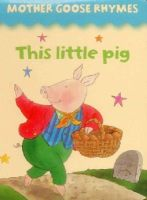 Armadillo Publishing - Mother Goose Rhymes: This Little Pig - 9781861474865 - V9781861474865