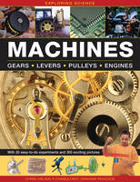 Oxlade, Chris - Exploring Science: Machines: With 20 Easy-To-Do Experiments And 300 Exciting Pictures - 9781861474902 - V9781861474902
