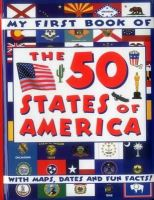 Anness Punlishing - My First Book of the 50 States of America: With Maps, Dates And Fun Facts! - 9781861476289 - V9781861476289