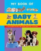 Armadillo Press - My Book of Baby Animals: A Fun-Packed Picture And Puzzle Book For Little Ones - 9781861476623 - V9781861476623