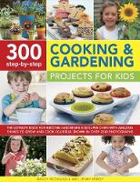 McDougall, Nancy, Hendy, Jenny - 300 Step-by-Step Cooking & Gardening Projects for Kids: The Ultimate Book For Budding Gardeners And Super Chefs, With Amazing Things To Grow And Cook Yourself, Shown In Over 2300 P - 9781861477071 - V9781861477071