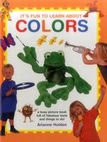 Holden, Arianne - It's Fun to Learn About Colors: A Busy Picture Book Full Of Fabulous Facts And Things To Do! - 9781861477101 - V9781861477101