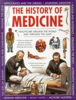 Ward, Brian - The History of Medicine: Healthcare Around The World And Through The Ages - 9781861477248 - V9781861477248