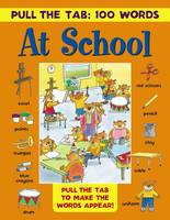 Jan Lewis - Pull the Tab 100 Words: At School: Pull The Tabs To Make The Words Appear! - 9781861477262 - V9781861477262