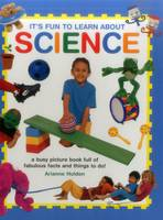 Holden, Arianne - It's Fun to Learn About Science: A Busy Picture Book Full Of Fabulous Facts And Things To Do! - 9781861477422 - V9781861477422