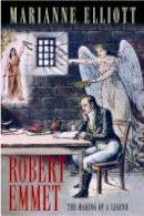 Elliott, Marianne - Robert Emmet:  The Making of a Legend - 9781861976437 - KKD0003165