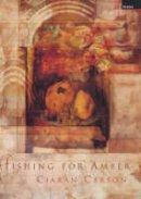 Carson, Ciaran - Fishing for Amber: A Long Story - 9781862073029 - KKD0000531